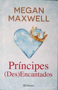 Megan Maxwell - Príncipes (Des) Encantados - Planeta - Lisboa - 2012 «€10.00»