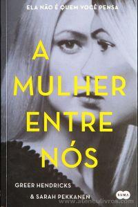 Greer Hendricks & Sarah Pekkanen - A Mulher Entre Nós - Suma de Letras - Lisboa - 2018 «€10.00»