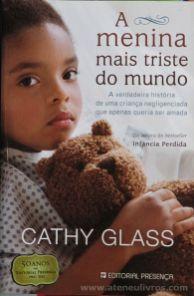 Cathy Glass - A Menina Mais Triste do Mundo - Editorial Presença - Queluz de Baixo - 2010 «€5.00»