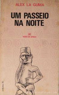 Alex La Guma - Um Passeio na Noite (Vozes de África) - Edições 70 - Lisboa - 1979. Desc.[125] pág / 21,5 x 13,5 cm / Br. «€15.00»
