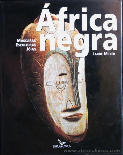 Laure Meyer - África Negra (Máscaras, Esculturas, Jóias) - Livros & Livros - Lisboa - 2001. Desc.[224] pág / 31 cm x 25 cm / E. Ilust «€20.00»