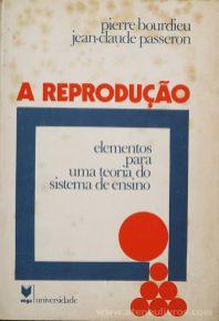 Pierre Bourdieu & Jean-Claude Passeron - A Reprodução - Elementos Para Uma Teoria do Sistema de Ensino - Editorial Vega(Universidade - Lisboa - 1979 «€5.00»