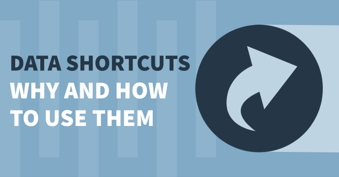 Data Shortcuts: Why and How To Use Them