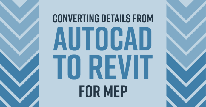 Converting Details from AutoCAD to Revit for MEP
