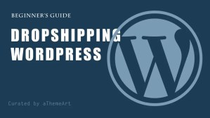 Learn To How to Start a Dropshipping Business on WordPress Step by Step