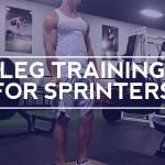 Sprinter Legs – Leg Training for Sprinters