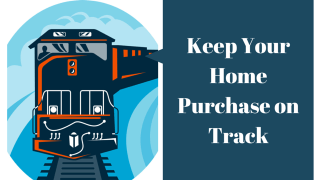 Keep Your Home Purchase on Track