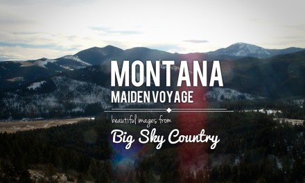 Montana Maiden Voyage – Beautiful Images from Big Sky Country