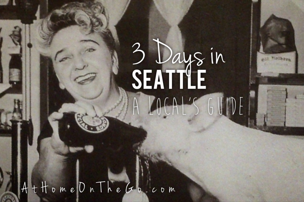 3 Days in Seattle ...a locals' farewell to the city we love!