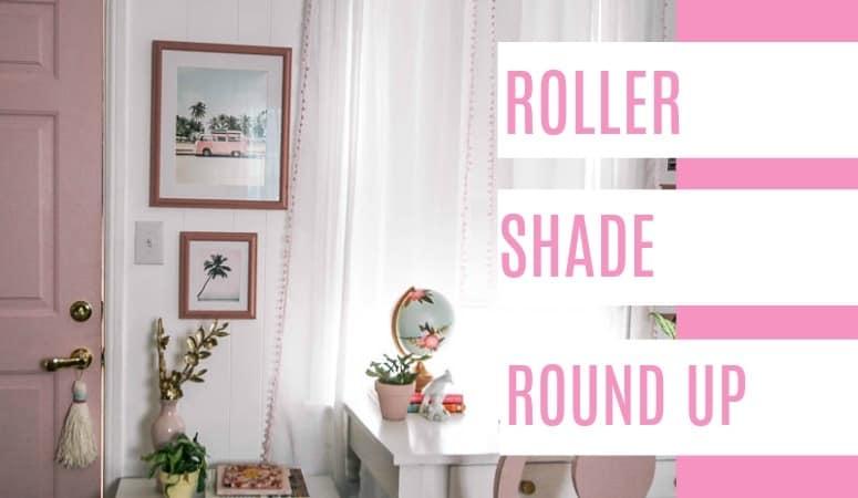 Roller Shade Round Up