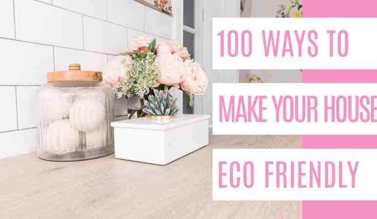 100 Ways to Make your House Eco Friendly