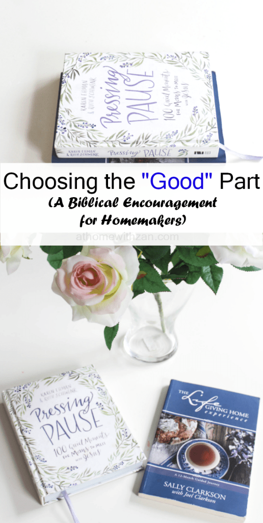 Choosing the Good Part -A Biblical Encouragement for Homemakers - At Home With Zan