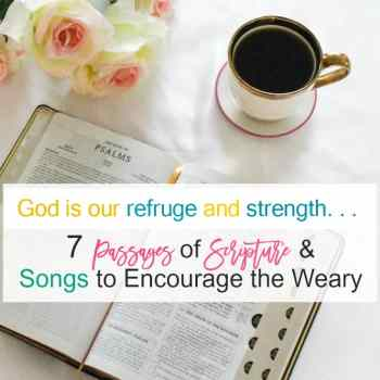 7 Passages of Scripture to Encourage the Weary