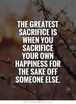 the-greatest-sacrifice-is-when-you-sacrifice-your-own-happiness-for-the-sake-off-someone-else-quote-1