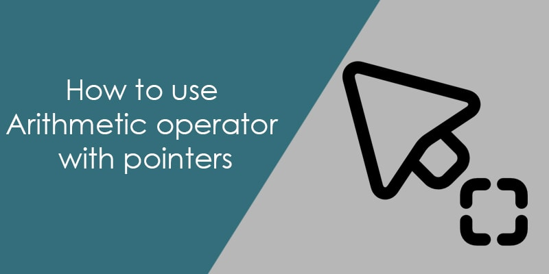 How to use arithmetic operator with pointers - AticleWorld