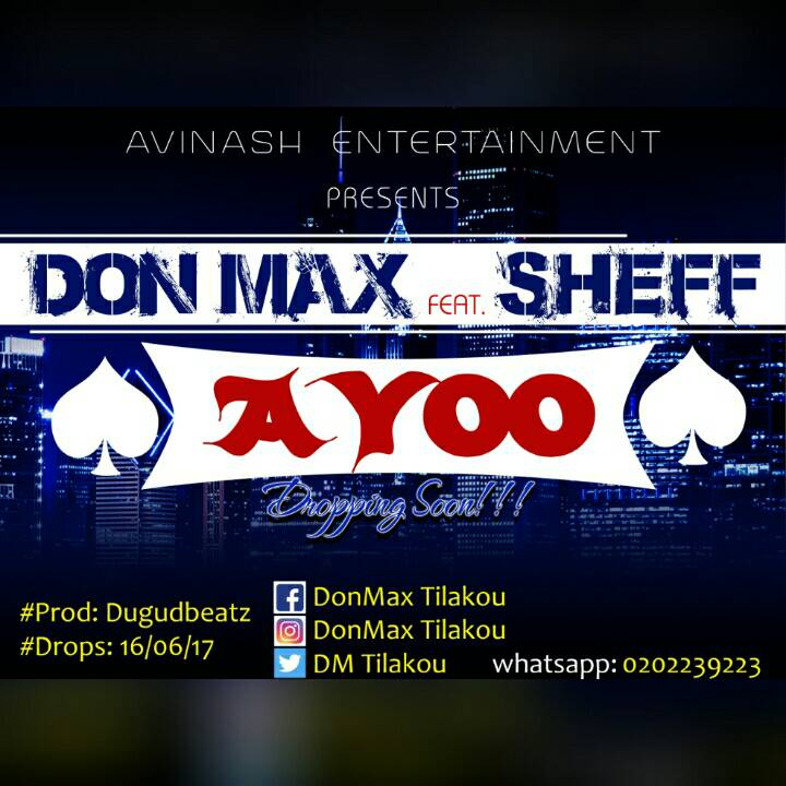 New Music :Ayoo By Don Max Tilakou Ft  Itz Sheff (Prod  By Dugud