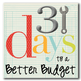31 Days to a Better Budget {Day 10}