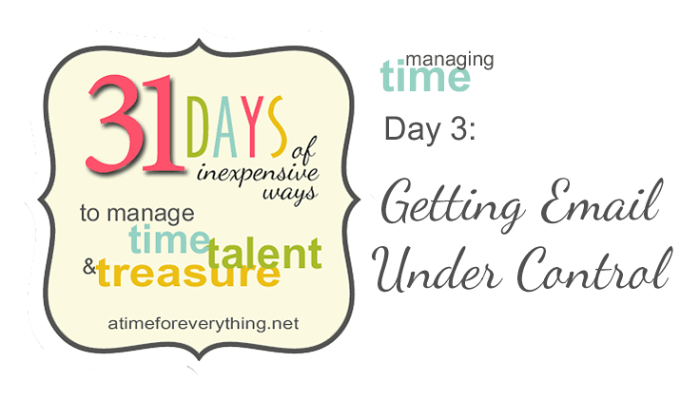 31 Days of Managing Time, Talent, and Treasure: Getting Email Under Control | www.atimeforeverything.net