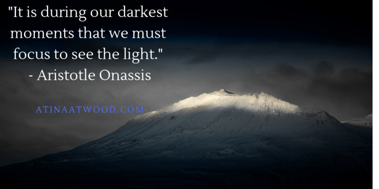 """""""It is during our darkest moments that we must focus to see the light."""" - Aristotle Onassis.png"""