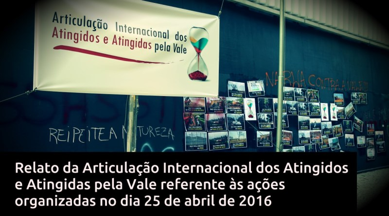 Report of the International Articulation of People Affected by Vale regarding its actions organized on April 25, 2016