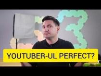 YOUTUBER-UL PERFECT!