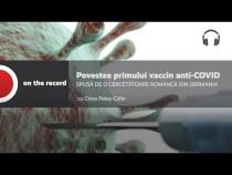 PODCAST Povestea primului vaccin anti-COVID
