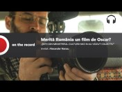 """PODCAST Merită România un film de Oscar? """"Șefii din Ministerul Culturii nici n-au văzut Colectiv"""""""