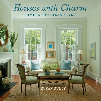 In Houses with Charm: Simple Southern Style (Rizzoli, $39.95), author Susan Sully reveals some of the South's most enchanting homes.