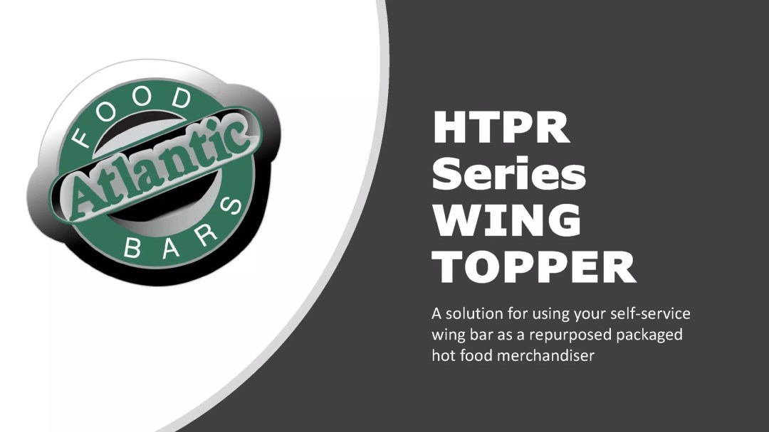 Atlantic Food Bars - Convert Bulk to Packaged Hot Food Bars - HTPR Wing Topper Presentation_Page_01