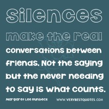 Friendship-quotes-silence-quotes-Silences-make-the-real-conversations-between-friends.-Not-the-saying-but-the-never-needing-to-say-is-what-counts.