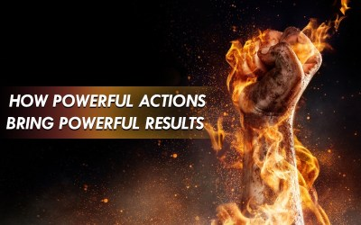 How Powerful Actions Bring Powerful Results