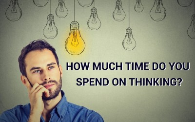 How Much Time Do You Spend On Thinking?