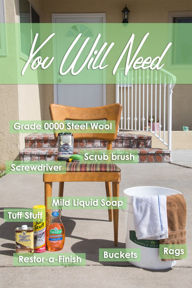 You Will Need: grade 0000 steel wool, scrub brush, screwdriver, mild liquid soap, Tuff Stuff, Restor-a-Finish, rags, buckets