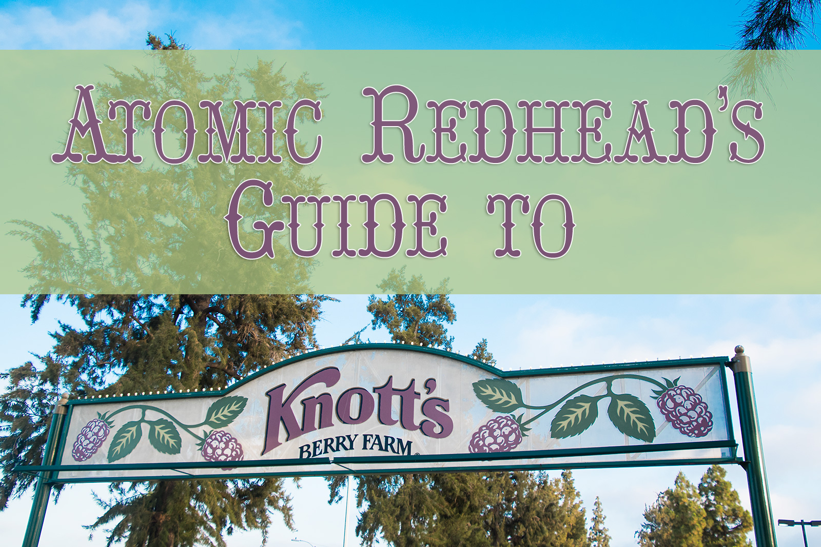 Knott\'s Berry Farm Guide | Atomic Redhead