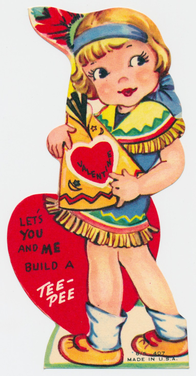 """A girl dressed as an Indian holds a small teepee. Text reads """"Valentine, let's you and me build a tee pee"""""""