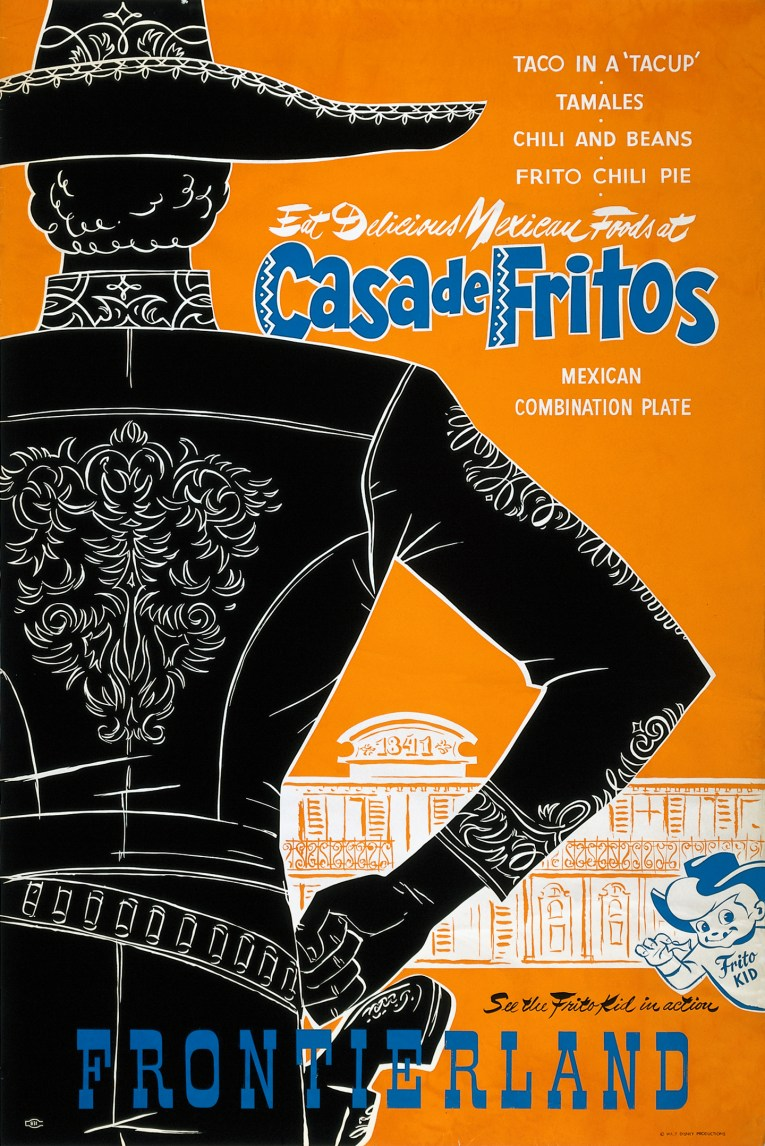"A poster, with an orange background, white western buildings sit along the lower third of the poster. The back of a cowboy in fancy, Mexican influenced attire takes up the left half of the poster, text in white and blue reads ""Eat Delicious Mexican Foods at Casa De Fritos"" smaller white text displays items offered, ""Taco in a 'Tacup,' Tamales, Chili and Beans, Frito Chili Pie, Mexican Combination Plate"" along the bottom a small blue and white cowboy peeks in from the side, his shirt reads ""Frito Kid"" and near him in blue letters reads ""See the Frito Kid in Action"" and at the very bottom in blue western font reads ""Frontierland"""