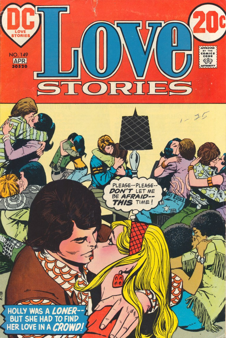 "Love Stories. A couple kisses in a room of other kissing couples. She has a thought bubble that reads ""Please--Please--Don't let me be afraid---THIS time!"" A text box reads ""Holly was a loner--but she had to find her love in a crowd!"" Copyright Mar., Apr., 1973"