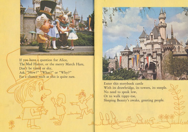"On the left a photo of a little girl with Alice, the Mad Hatter, and the White Rabbit in front of the castle, on the right a photo of Sleeping Beauty Castle. Text reads ""If you have a question for Alice, The mad Hatter, or the merry March Hare, Don't be timid or Shy, As, 'How?' 'What?' or 'Why?' For a chance such as this is quite rare. Enter this storybook castle With its drawbridge, its towers, its steeple. No need to speak low, Or to walk tippy-toe, Sleeping Beauty's awake, greeting people."""