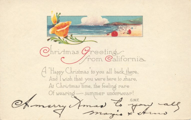 "A mostly white postcard features an illustration of people at the beach, and a large golden poppy. Text reads ""Christmas Greetings from California A 'Happy Christmas' to you all back there, And I wish that you were here to share, At Christmas time, the feeling rare Of wearing - summer underwear!"""