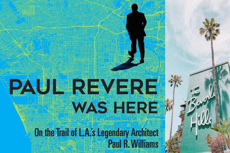 """On the left a blue and green map of Los Angeles, with the silhouette of a man walking, black text reads """"Paul Revere was Here On the Trail of L.A.'s Legendary Architect Paul R. Williams"""" and on the right a photo of the Beverly Hills Hotel's green side with white script reading """"Beverly Hills Hotel"""" and tall palm trees stretching toward a blue sky."""
