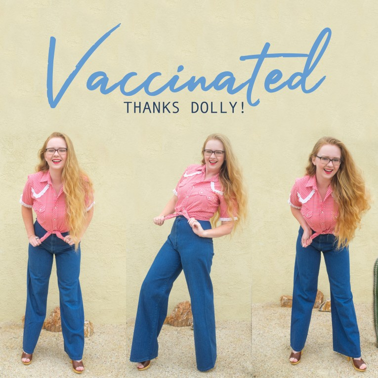 "Myself wearing a red and white gingham western shirt, tied at the waist, and wide leg jeans, doing three silly posts. Script across the top reads ""Vaccinated"" with smaller type below reading ""Thanks Dolly!"""