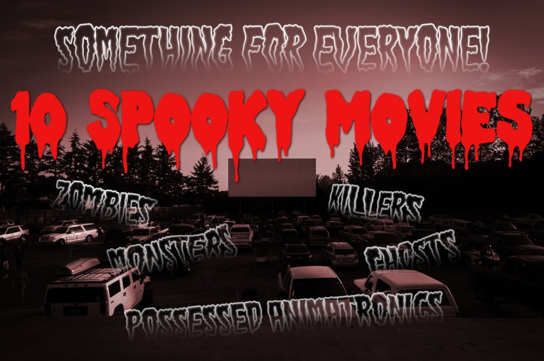 """A photo of a darkened drive-in movie theatre with a light red haze over the top. Red, dripping text reads """"10 Spooky Movies"""" Other text reads """"Something for Everyone! Zombies! Ghosts! Killers! Monsters! Possessed Animatronics!"""""""