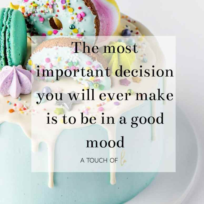 Positive Thinking Quotes: The Best Decision You Will Ever Make is to Be in a Good Mood.