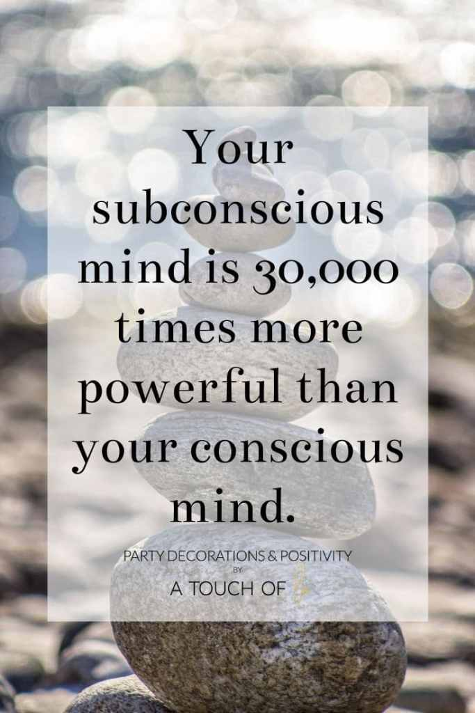 Your subconscious mind is 30,000 times more powerful than your conscious mind.