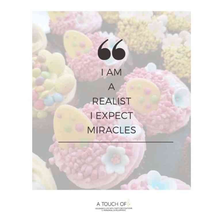 I am a realist. I expect miracles.