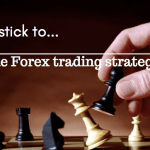 How to stick to one Forex Trading strategy: 3 tips you should follow