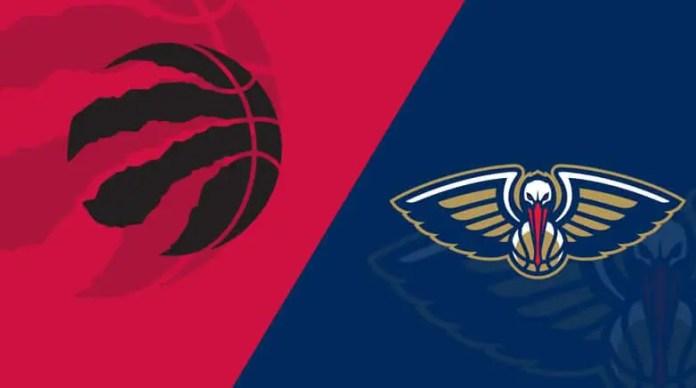 Toronto Raptors vs. New Orleans Pelicans