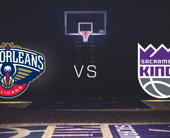 New Orleans Pelicans vs. Sacramento Kings