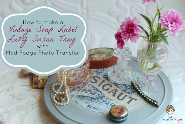 How to make a soap label lazy susan with mod podge photo transfer