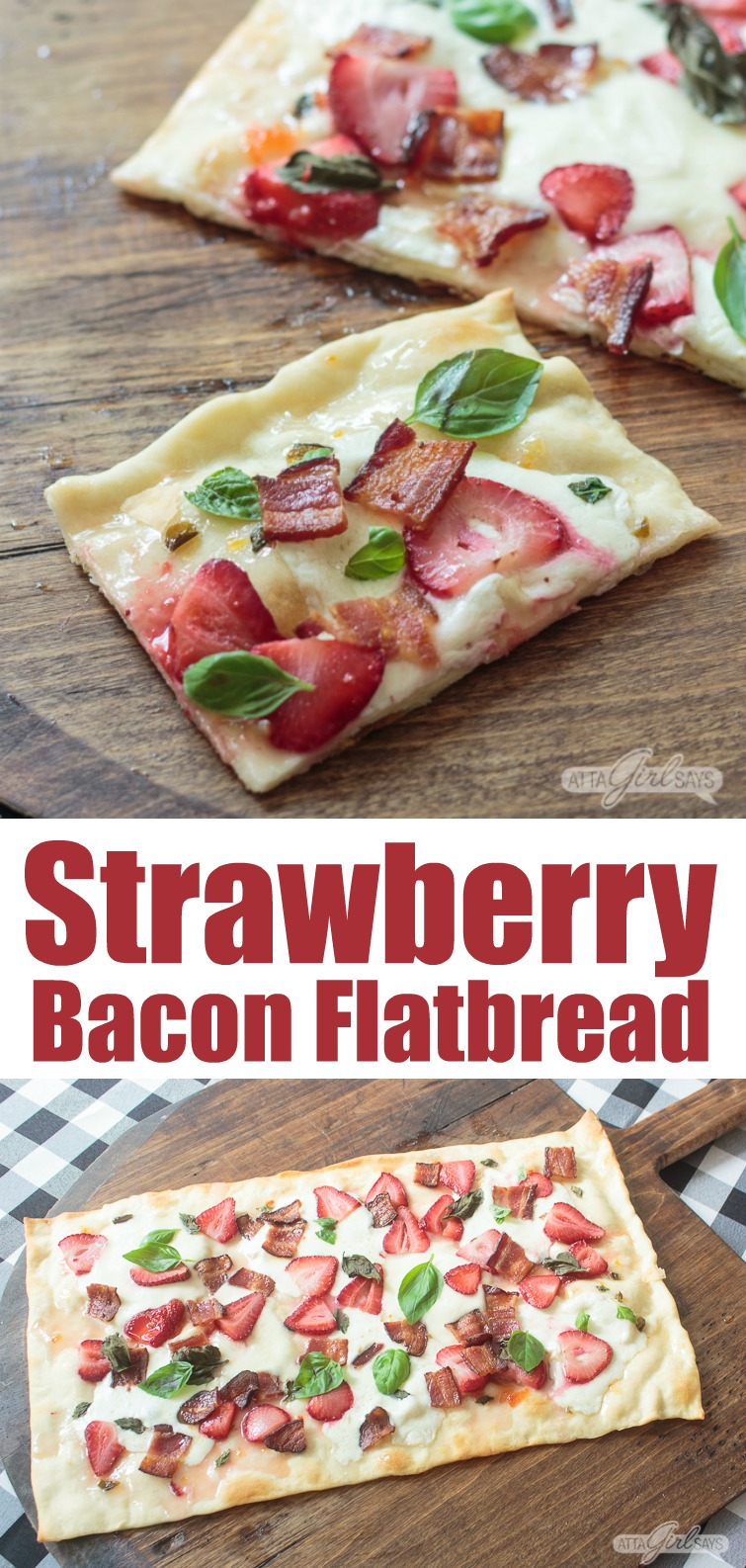 a collage photo showing a slice of flatbread pizza topped with strawberries, bacon and basil. The collage also shows the full baked flatbread pizza recipe on a wooden pizza peel.
